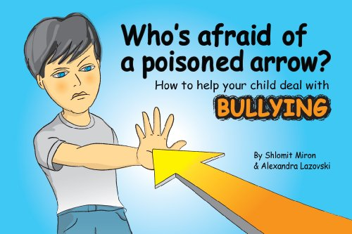 Whos afraid of a poisoned arrow - help your child deal with bullying