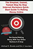 The Simplest, Easiest, Fastest Step By Step Internet Marketers Quick-Start Guide To Making Money Online: Get started making money with your online ... blueprint that really works! (Volume 1) Review