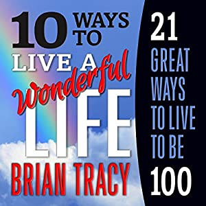 10 Ways to Live a Wonderful Life, 21 Great Ways to Live to Be 100 Audiobook