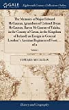 img - for The Memoirs of Major Edward McGauran, (Grandson of Colonel Bryan McGauran, Baron McGauran of Talaha, in the County of Cavan, in the Kingdom of ... Austrian Regiment of Foot; ... of 2; Volume 1 book / textbook / text book