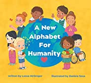 A New Alphabet for Humanity: A Children's Book of Alphabet Words to Inspire Compassion, Kindness and Posit