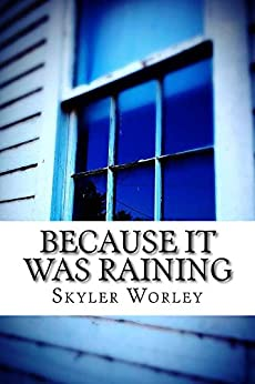 Because It Was Raining by [Worley, Skyler]