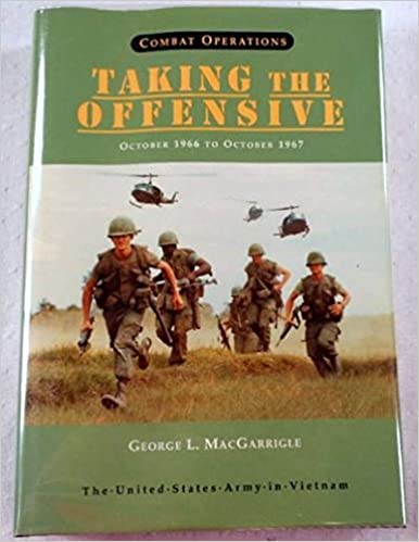 United States Army in Vietnam Combat Operations: Taking the Offensive, October 1966 To October 1967, Macgarrigle, George L.