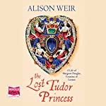 The Lost Tudor Princess | Alison Weir