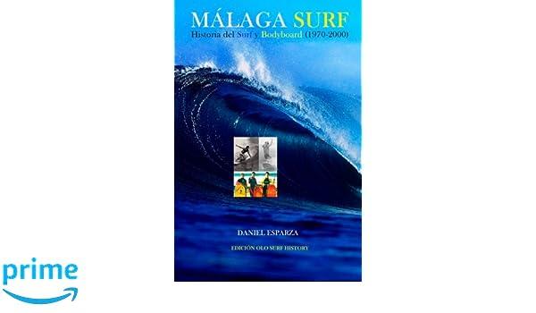 Malaga Surf: Historia del Surf y Bodyboard (1970-2000) (Spanish Edition): Daniel Esparza: 9781514213582: Amazon.com: Books