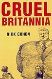 Cruel Britannia, Nick Cohen, 185984720X