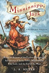 Mississippi Jack: Being an Account of the Further Waterborne Adventures of Jacky Faber, Midshipman, Fine Lady, and Lily of the West (Bloody Jack Adventures Book 5)