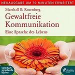 Gewaltfreie Kommunikation: Eine Sprache des Lebens - erweiterte Neuausgabe | Marshall B. Rosenberg