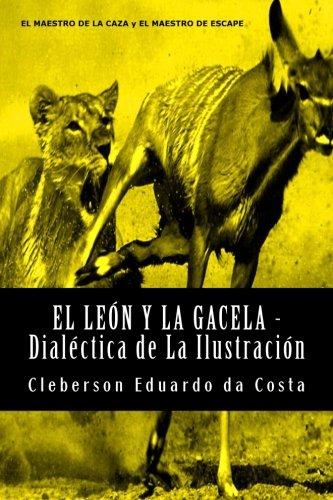 El Leon y La Gacela - Dialectica de La Ilustracion (Spanish Edition)