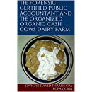 The Forensic Certified Public Accountant and the Organized Organic Cash Cows Dairy Farm (The Forensic Certified Public Accountant and the ... Book 7)