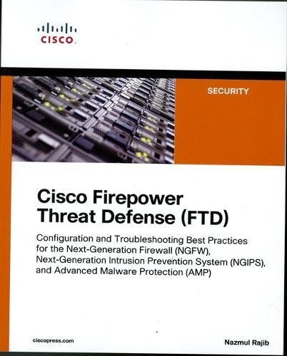 Troubleshooting Cisco Network (Cisco Firepower Threat Defense (FTD): Configuration and Troubleshooting Best Practices for the Next-Generation Firewall (NGFW), Next-Generation ... (AMP) (Networking Technology: Security))
