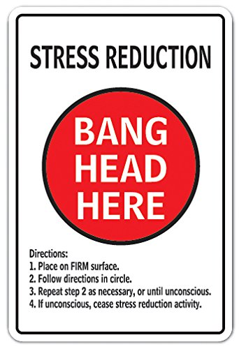 STRESS REDUCTION BANG HEAD HERE Sign therapy anxiety| Indoor/Outdoor | 12