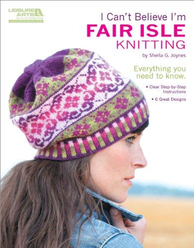 - I Can't Believe I'm Fair Isle Knitting (Leisure Arts #5553)