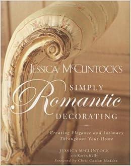 Jessica Mcclintock S Simply Romantic Decorating Creating Elegance