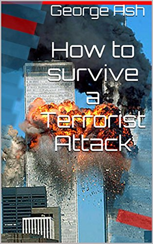 How to survive a Terrorist Attack (How to survive... Book 1) by [Ash, George]