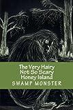 The Very Hairy Not So Scary Honey Island Swamp Monster, Dana Holyfield - Evans, 1463584555