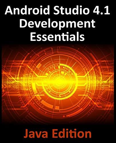 Android Studio 4.1 Development Essentials – Java Edition: Developing Android 11 Apps Using Android Studio 4.1, Java and…
