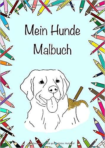 Mein Hunde Malbuch Super Süßes Hundemalbuch Für Groß Und