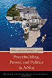 Peacebuilding, Power, and Politics in Africa, , 0821420135