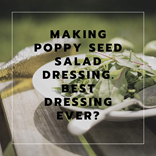 Making Poppy Seed Salad Dressing. Best Dressing Ever? (The Best Salad Dressing Ever)