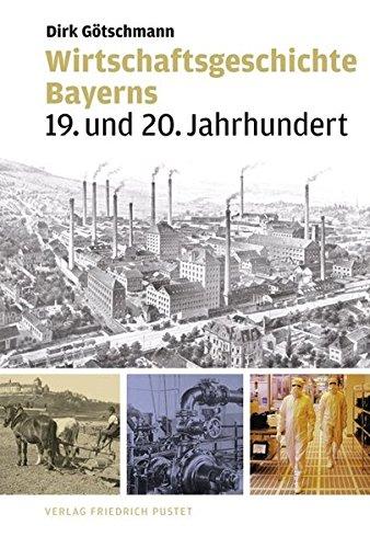 Wirtschaftsgeschichte Bayerns: 19. und 20. Jahrhundert (Bayerische Geschichte)
