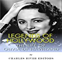 Legends of Hollywood: The Life of Olivia de Havilland Audiobook by  Charles River Editors Narrated by Scott Clem