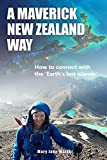 A Maverick New Zealand Way: How to connect with the  Earth s last islands