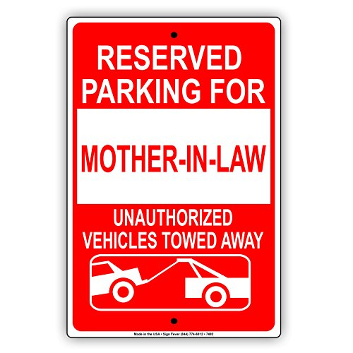 Family Reserved Parking Sign (Reserved Parking For Mother-In-Law Unauthorized Vehicle Towed Aluminum 12