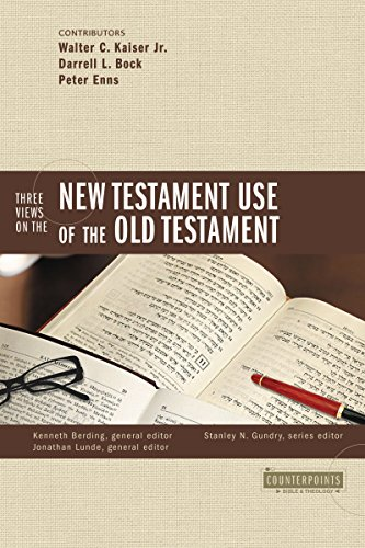 Three Views on the New Testament Use of the Old Testament (Counterpoints: Bible and Theology) (New Testament Use Of The Old Testament)