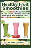 img - for Healthy Fruit Smoothies: 35 Low Calorie, Healthy Smoothies Made With Your Favorite Fruits by Lee Anne Dobbins (2012-10-09) book / textbook / text book