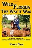 Wild Florida the Way It Was, Nancy Dale, 0595517471