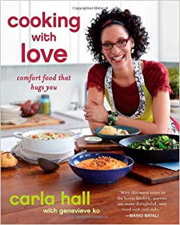 Cooking with Love: Comfort Food that Hugs You: Carla Hall