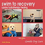 Swim to recovery: canine hydrotherapy healing (Gentle Dog Care Series)
