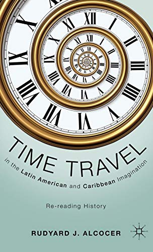 Time Travel in the Latin American and Caribbean Imagination: Re-reading History