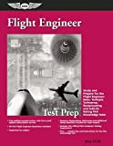 Flight Engineer Test Prep: Study and Prepare for the Flight Engineer: Basic, Turbojet, Turboprop, Reciprocating and Add-on Rating FAA Knowledge Tests (Test Prep series)