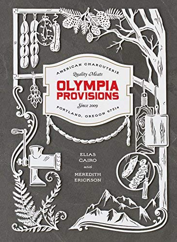 - Olympia Provisions: Cured Meats and Tales from an American Charcuterie