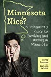 Minnesota Nice? A Transplant s Guide to Surviving and Thriving in Minnesota