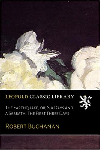 The Earthquake, or, Six Days and a Sabbath: The First Three Days