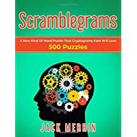 Scramblegrams: A New Kind Of Word Puzzle That Cryptograms Fans Will Love, 500 Puzzles