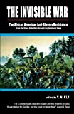 The Invisible War: African American Anti-Slavery Resistance from the Stono Rebellion through the Seminole Wars