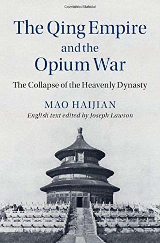 The Qing Empire and the Opium War: The Collapse of the Heavenly Dynasty (The Cambridge China Library)