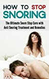 How to Stop Snoring: The Ultimate Snore Stop Cure with Anti Snoring Treatment and Remedies