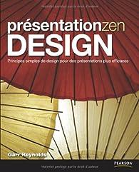 Présentation zen design : Principes simples de design pour des présentations plus efficaces par Garr Reynolds