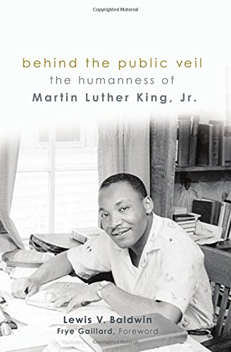 Behind the Public Veil: The Humanness of Martin Luther King Jr.
