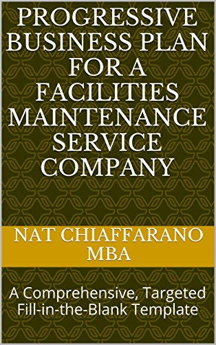 Progressive Business Plan for a Facilities Maintenance Service Company: A Comprehensive, Targeted Fill-in-the-Blank Template