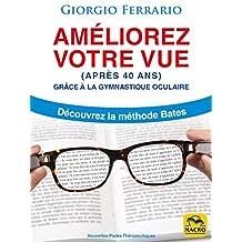Améliorez Votre Vue (après 40 ans): Grâce à la Gymnastique Oculaire - Découvrez la Méthode Bates (Nouvelles Pistes Thérapeutiques) (French Edition)