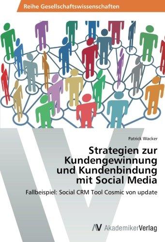Strategien zur Kundengewinnung  und Kundenbindung  mit Social Media: Fallbeispiel: Social CRM Tool Cosmic von update (German Edition) ebook