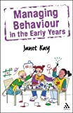 Managing Behaviour in the Early Years, Kay, Janet, 0826484654