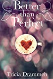 Better Than Perfect, Tricia Drammeh, 1499739850