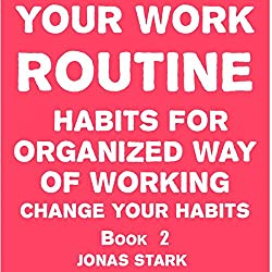 Your Work Routine: Habits for Organized Way of Working